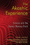 The Akashic Experience - Science and the Cosmic Memory Field